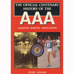 Peter Lovesey - Official Centenary History of the Amateur Athletic Association